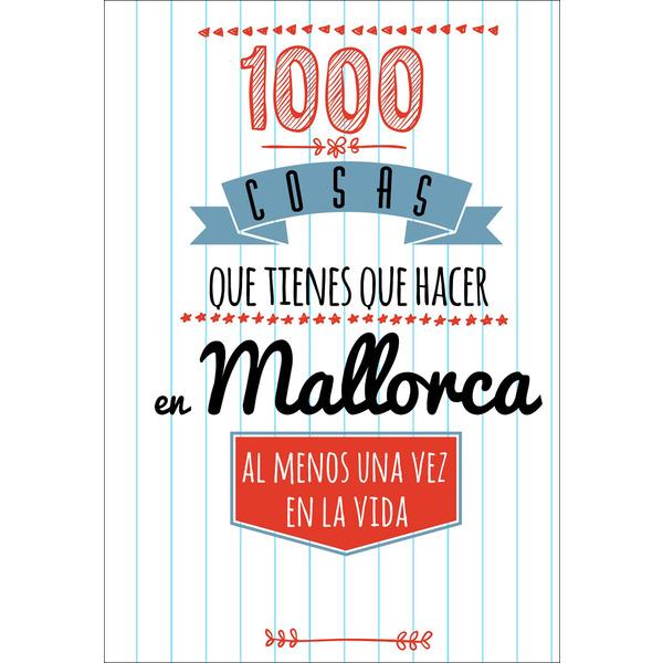 1000 cosas que tienes que hacer en Mallorca